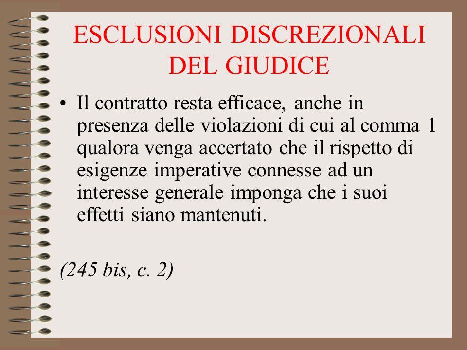 ESCLUSIONI DISCREZIONALI DEL GIUDICE Il contratto resta efficace, anche in presenza delle violazioni di cui al comma 1 qualora venga accertato che il rispetto di esigenze imperative connesse ad un interesse generale imponga che i suoi effetti siano mantenuti.