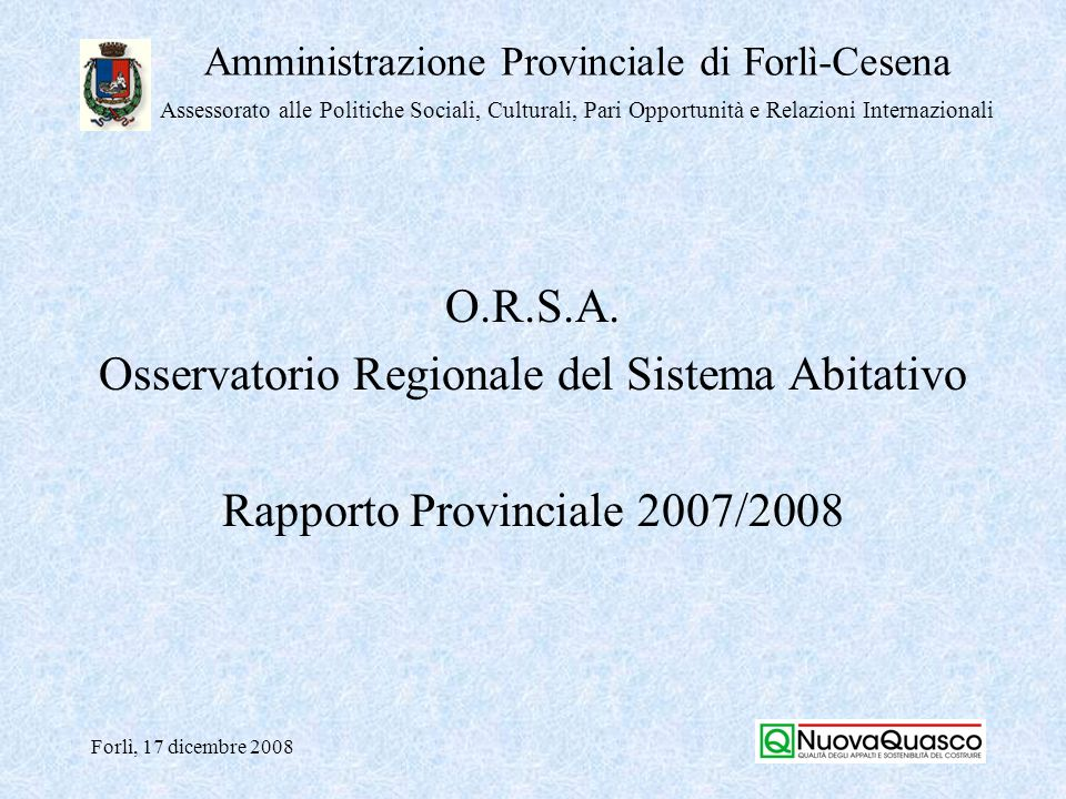 Amministrazione Provinciale di Forlì-Cesena Assessorato alle Politiche Sociali, Culturali, Pari Opportunità e Relazioni Internazionali Forlì, 17 dicembre 2008.