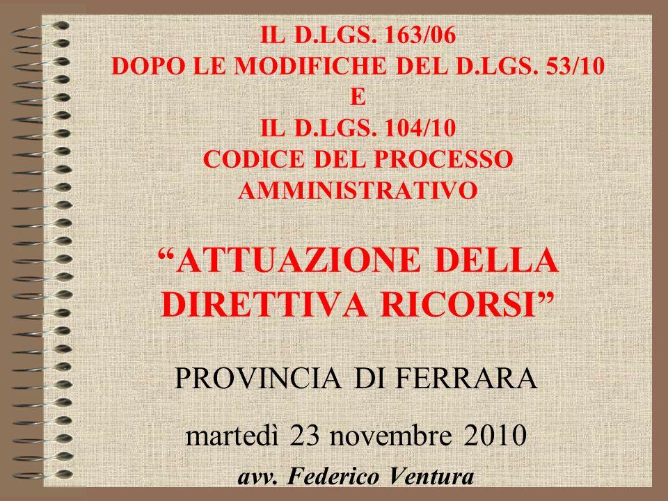 IL D.LGS. 163/06 DOPO LE MODIFICHE DEL D.LGS. 53/10 E IL D.LGS. 104/10 CODICE DEL PROCESSO AMMINISTRATIVO ATTUAZIONE DELLA DIRETTIVA RICORSI PROVINCIA
