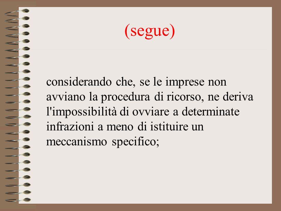 (segue) considerando che, se le imprese non avviano la procedura di ricorso, ne deriva l'impossibilità di ovviare a determinate infrazioni a meno di i