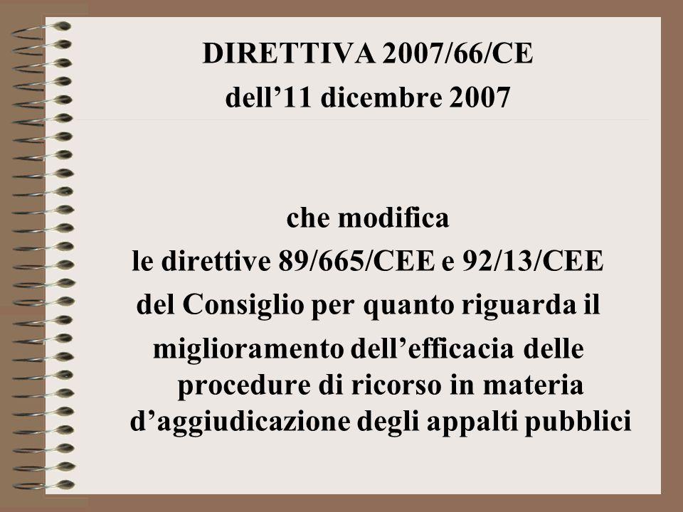 DIRETTIVA 2007/66/CE dell11 dicembre 2007 che modifica le direttive 89/665/CEE e 92/13/CEE del Consiglio per quanto riguarda il miglioramento delleffi