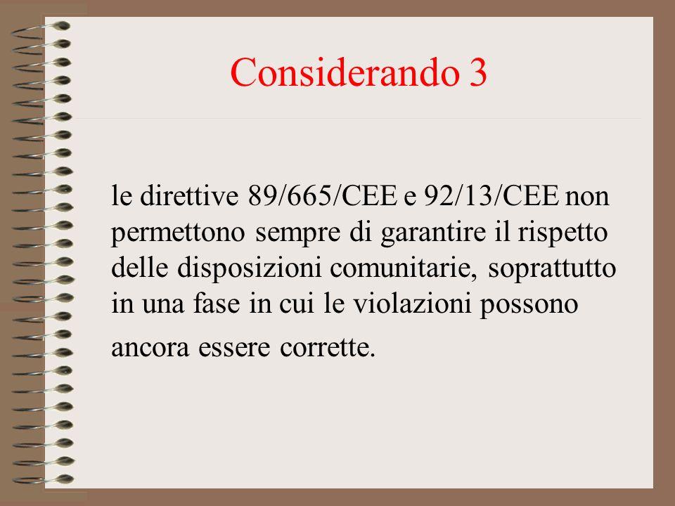 Considerando 3 le direttive 89/665/CEE e 92/13/CEE non permettono sempre di garantire il rispetto delle disposizioni comunitarie, soprattutto in una f