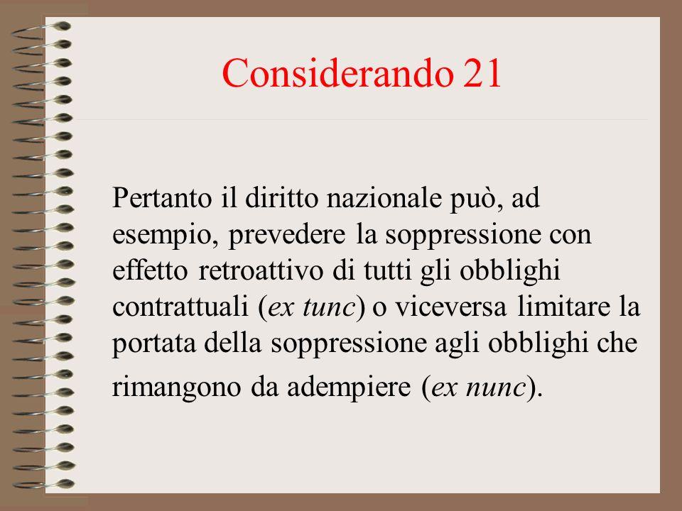Considerando 21 Pertanto il diritto nazionale può, ad esempio, prevedere la soppressione con effetto retroattivo di tutti gli obblighi contrattuali (e