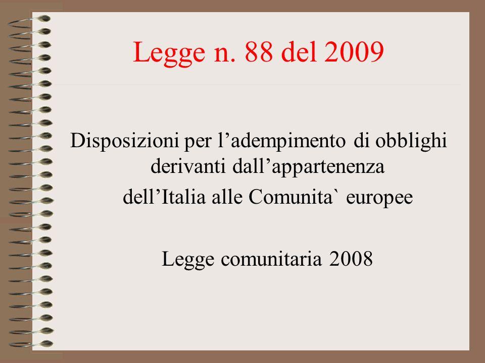 Legge n. 88 del 2009 Disposizioni per ladempimento di obblighi derivanti dallappartenenza dellItalia alle Comunita` europee Legge comunitaria 2008