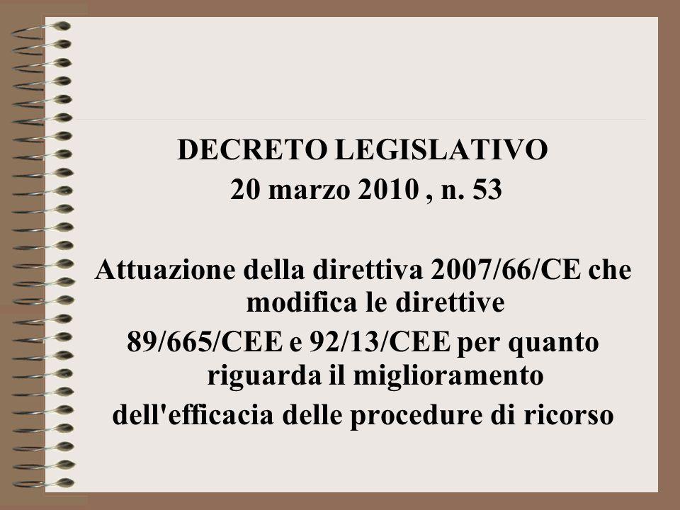 DECRETO LEGISLATIVO 20 marzo 2010, n. 53 Attuazione della direttiva 2007/66/CE che modifica le direttive 89/665/CEE e 92/13/CEE per quanto riguarda il