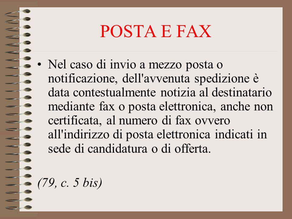 POSTA E FAX Nel caso di invio a mezzo posta o notificazione, dell'avvenuta spedizione è data contestualmente notizia al destinatario mediante fax o po