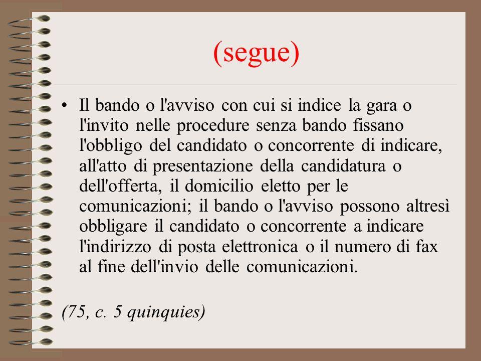 (segue) Il bando o l'avviso con cui si indice la gara o l'invito nelle procedure senza bando fissano l'obbligo del candidato o concorrente di indicare