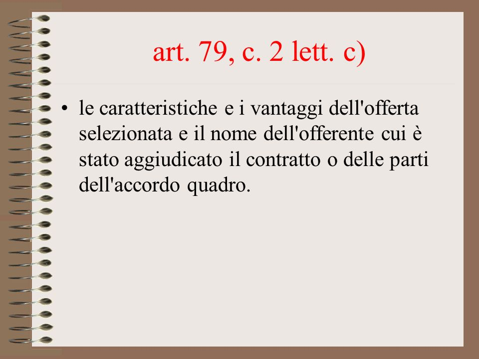 art. 79, c. 2 lett. c) le caratteristiche e i vantaggi dell'offerta selezionata e il nome dell'offerente cui è stato aggiudicato il contratto o delle