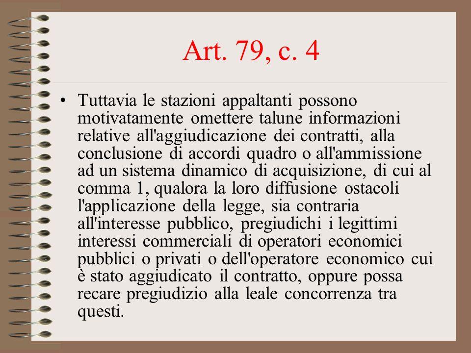 Art. 79, c. 4 Tuttavia le stazioni appaltanti possono motivatamente omettere talune informazioni relative all'aggiudicazione dei contratti, alla concl