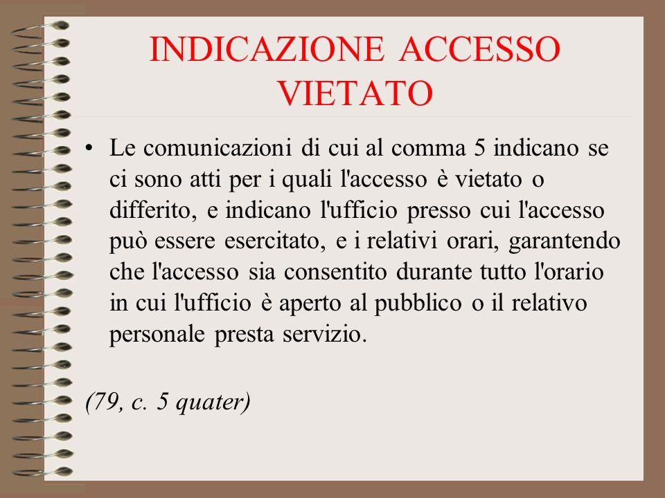 INDICAZIONE ACCESSO VIETATO Le comunicazioni di cui al comma 5 indicano se ci sono atti per i quali l'accesso è vietato o differito, e indicano l'uffi