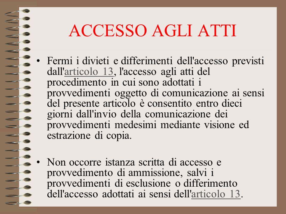 ACCESSO AGLI ATTI Fermi i divieti e differimenti dell'accesso previsti dall'articolo 13, l'accesso agli atti del procedimento in cui sono adottati i p