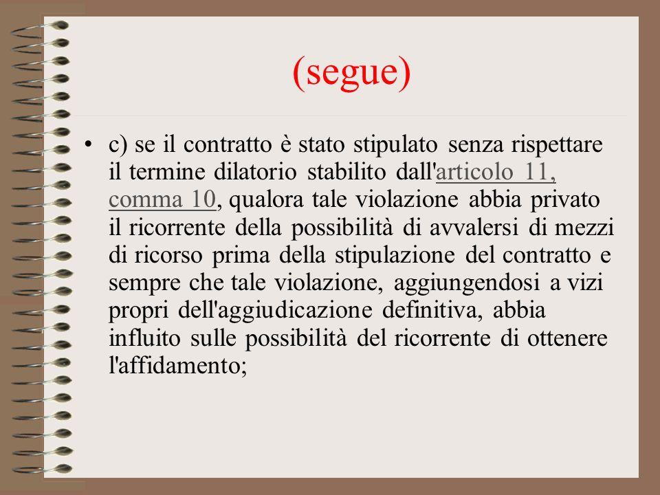 (segue) c) se il contratto è stato stipulato senza rispettare il termine dilatorio stabilito dall'articolo 11, comma 10, qualora tale violazione abbia