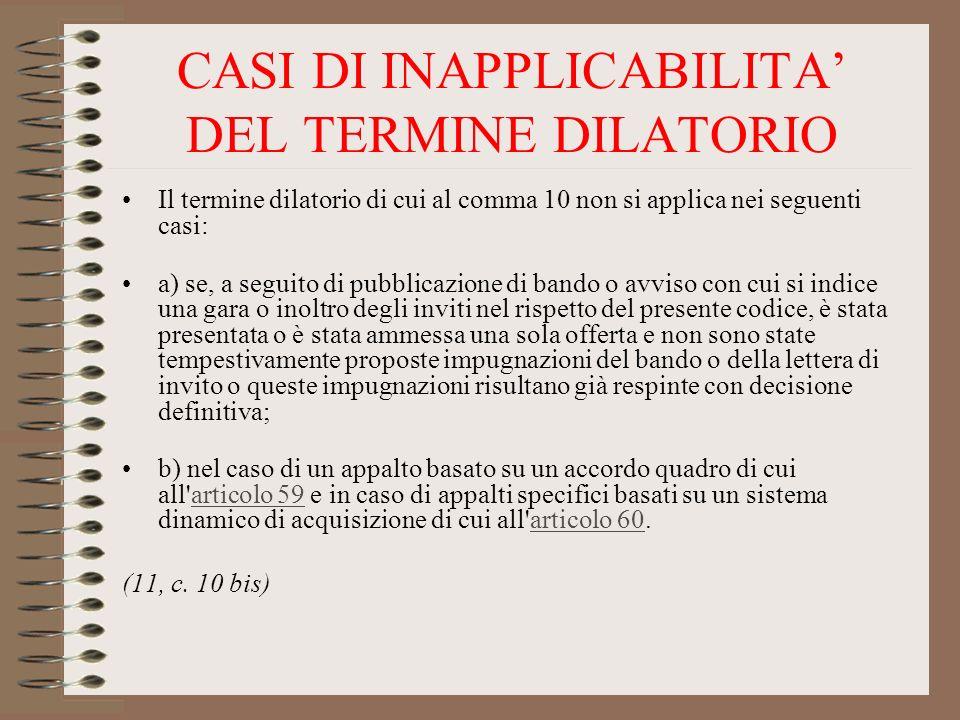 CASI DI INAPPLICABILITA DEL TERMINE DILATORIO Il termine dilatorio di cui al comma 10 non si applica nei seguenti casi: a) se, a seguito di pubblicazi