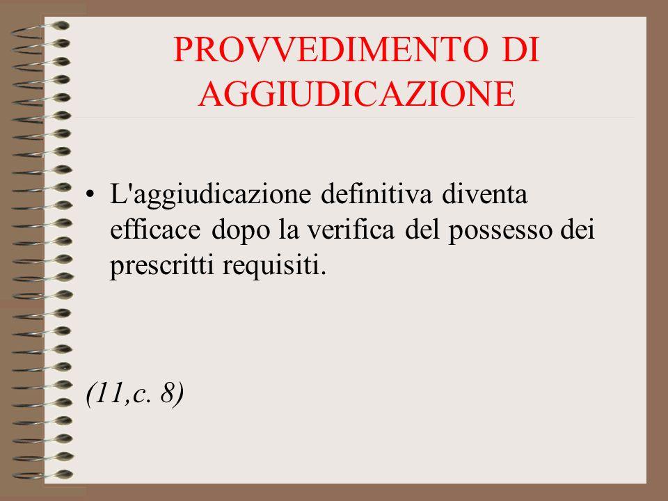 PROVVEDIMENTO DI AGGIUDICAZIONE L'aggiudicazione definitiva diventa efficace dopo la verifica del possesso dei prescritti requisiti. (11,c. 8)