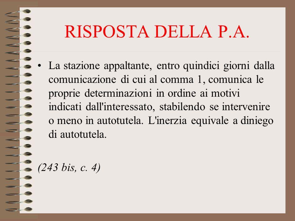 RISPOSTA DELLA P.A. La stazione appaltante, entro quindici giorni dalla comunicazione di cui al comma 1, comunica le proprie determinazioni in ordine