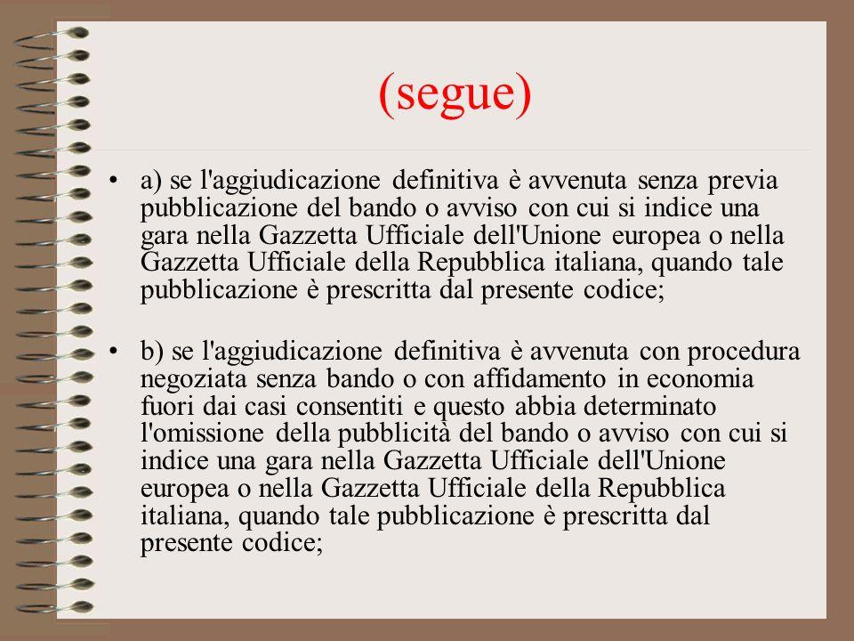 (segue) a) se l'aggiudicazione definitiva è avvenuta senza previa pubblicazione del bando o avviso con cui si indice una gara nella Gazzetta Ufficiale