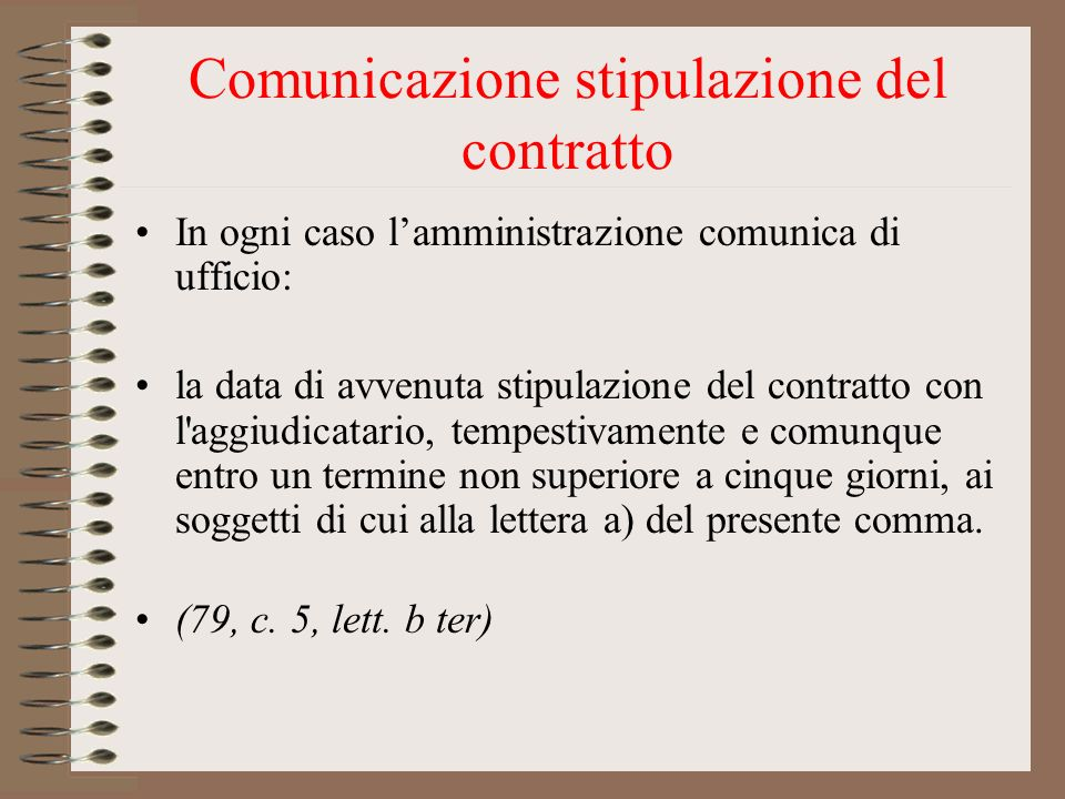 Comunicazione stipulazione del contratto In ogni caso lamministrazione comunica di ufficio: la data di avvenuta stipulazione del contratto con l'aggiu