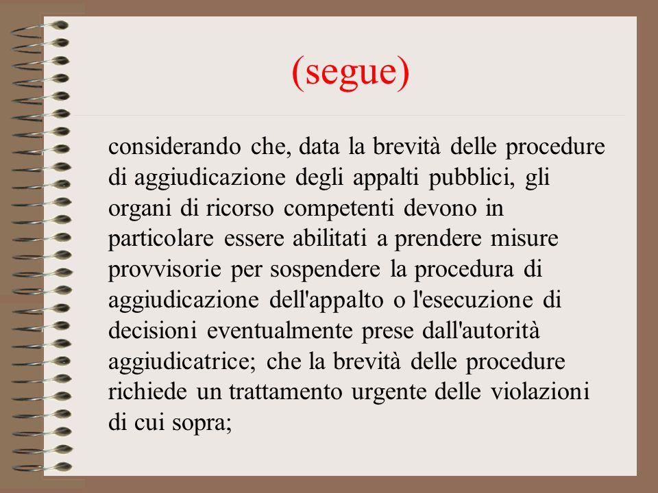 (segue) considerando che, data la brevità delle procedure di aggiudicazione degli appalti pubblici, gli organi di ricorso competenti devono in partico