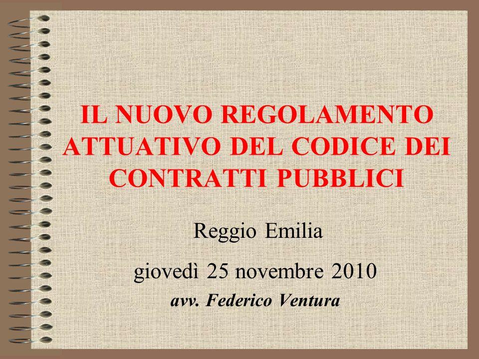 IL NUOVO REGOLAMENTO ATTUATIVO DEL CODICE DEI CONTRATTI PUBBLICI Reggio Emilia giovedì 25 novembre 2010 avv. Federico Ventura