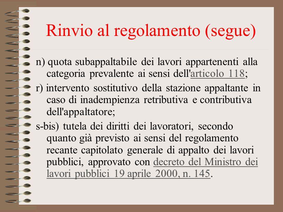 Rinvio al regolamento (segue) n) quota subappaltabile dei lavori appartenenti alla categoria prevalente ai sensi dell'articolo 118;articolo 118 r) int