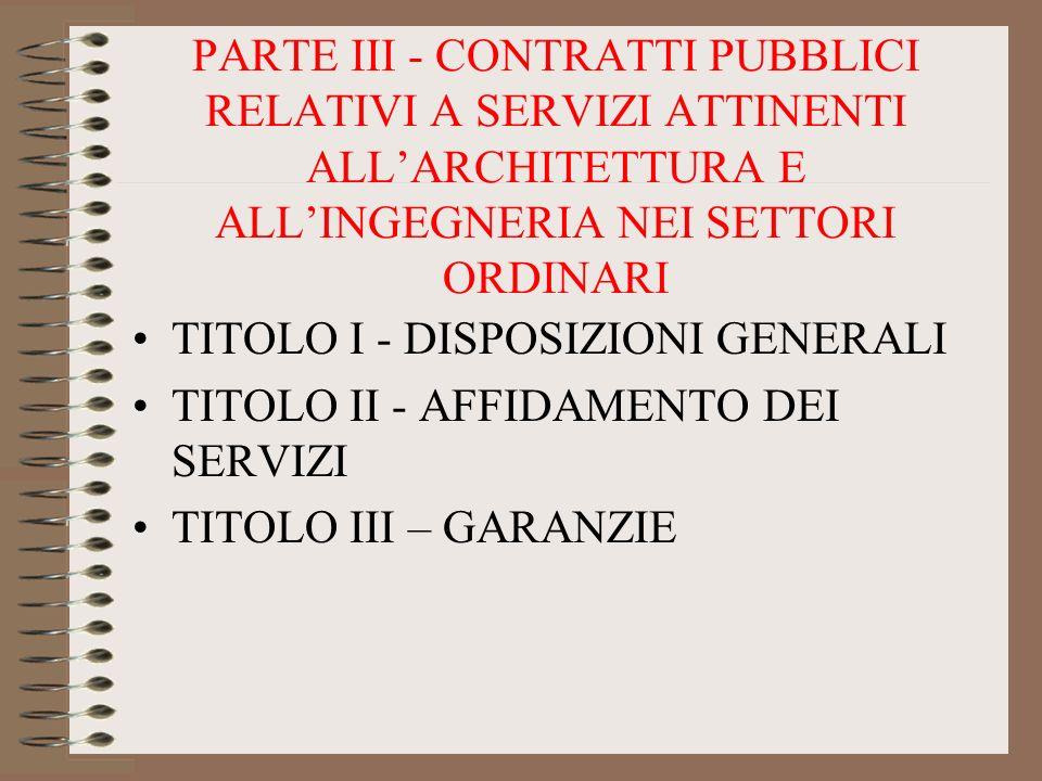 PARTE III - CONTRATTI PUBBLICI RELATIVI A SERVIZI ATTINENTI ALLARCHITETTURA E ALLINGEGNERIA NEI SETTORI ORDINARI TITOLO I - DISPOSIZIONI GENERALI TITO
