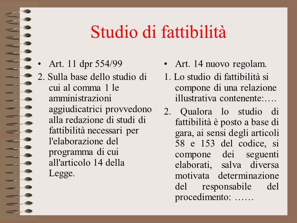 Studio di fattibilità Art. 11 dpr 554/99 2. Sulla base dello studio di cui al comma 1 le amministrazioni aggiudicatrici provvedono alla redazione di s