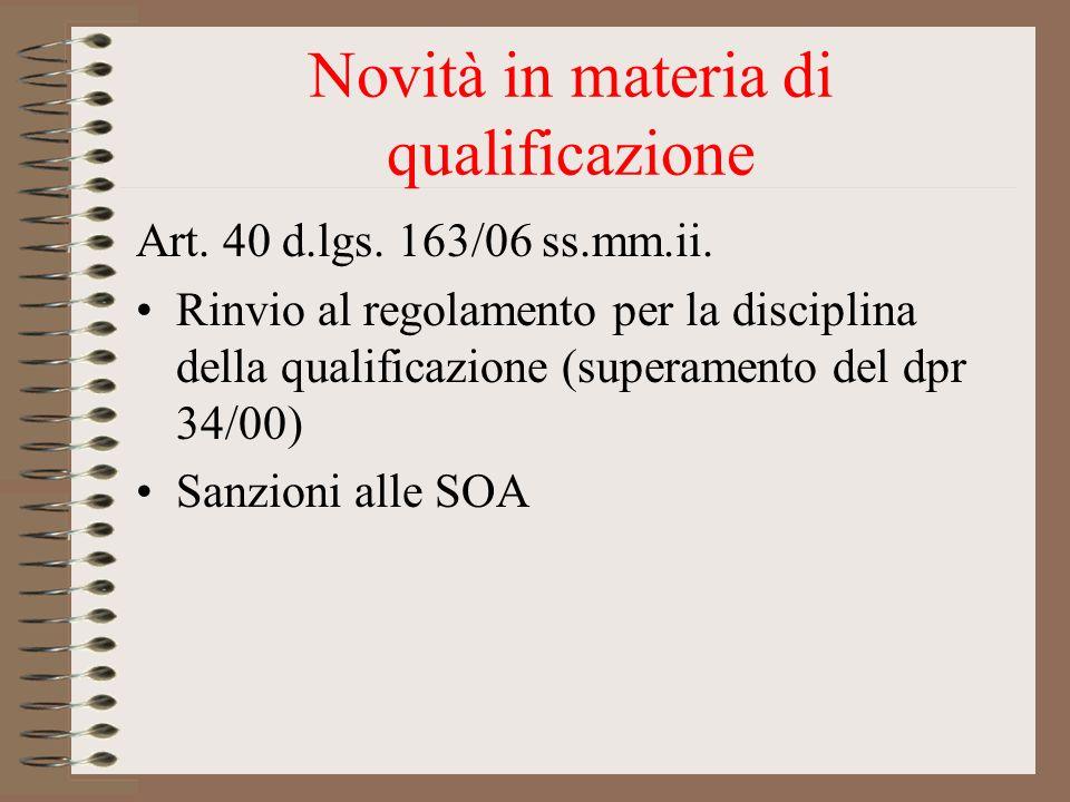 Novità in materia di qualificazione Art. 40 d.lgs. 163/06 ss.mm.ii. Rinvio al regolamento per la disciplina della qualificazione (superamento del dpr