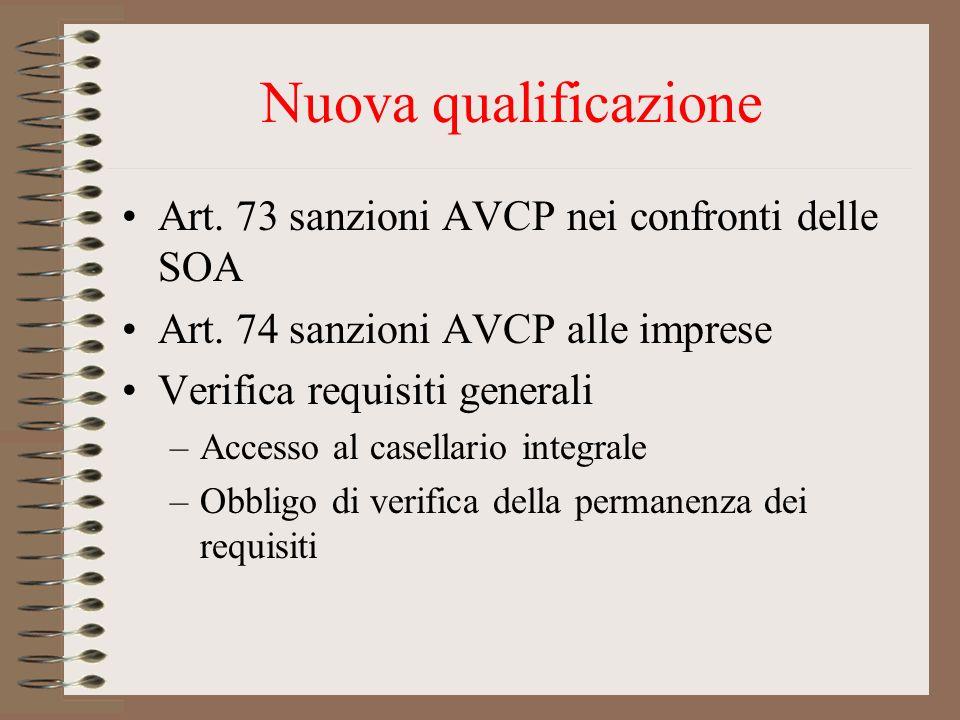 Nuova qualificazione Art. 73 sanzioni AVCP nei confronti delle SOA Art. 74 sanzioni AVCP alle imprese Verifica requisiti generali –Accesso al casellar