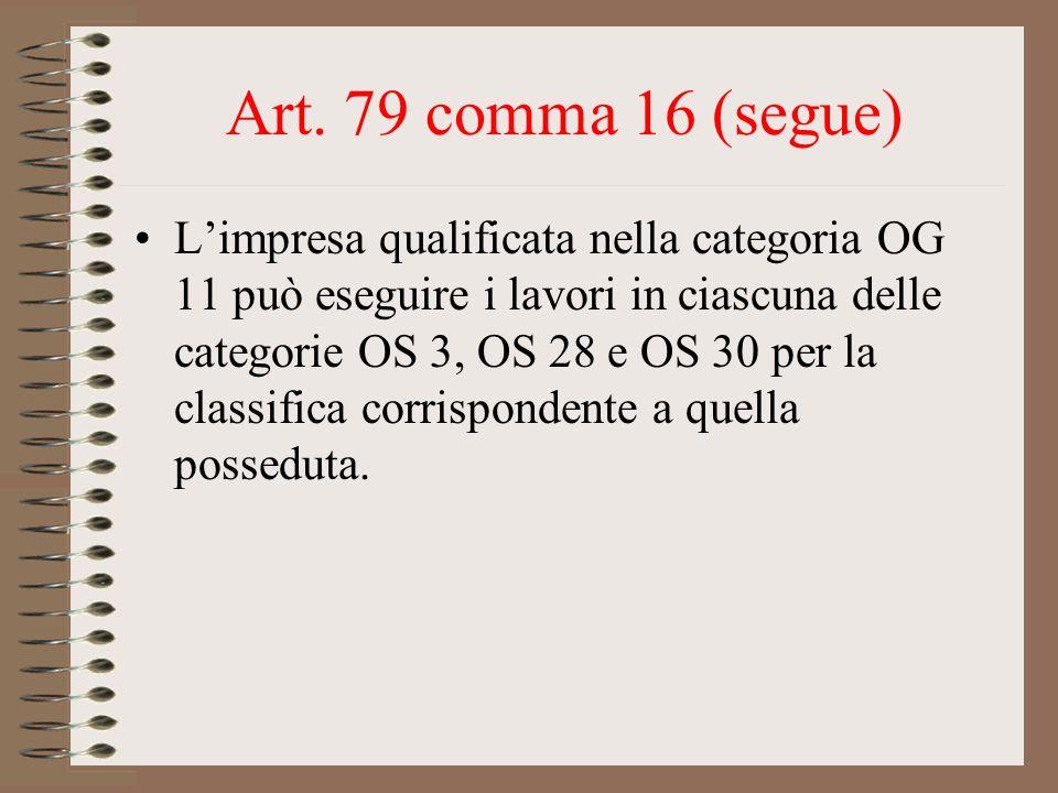 Art. 79 comma 16 (segue) Limpresa qualificata nella categoria OG 11 può eseguire i lavori in ciascuna delle categorie OS 3, OS 28 e OS 30 per la class