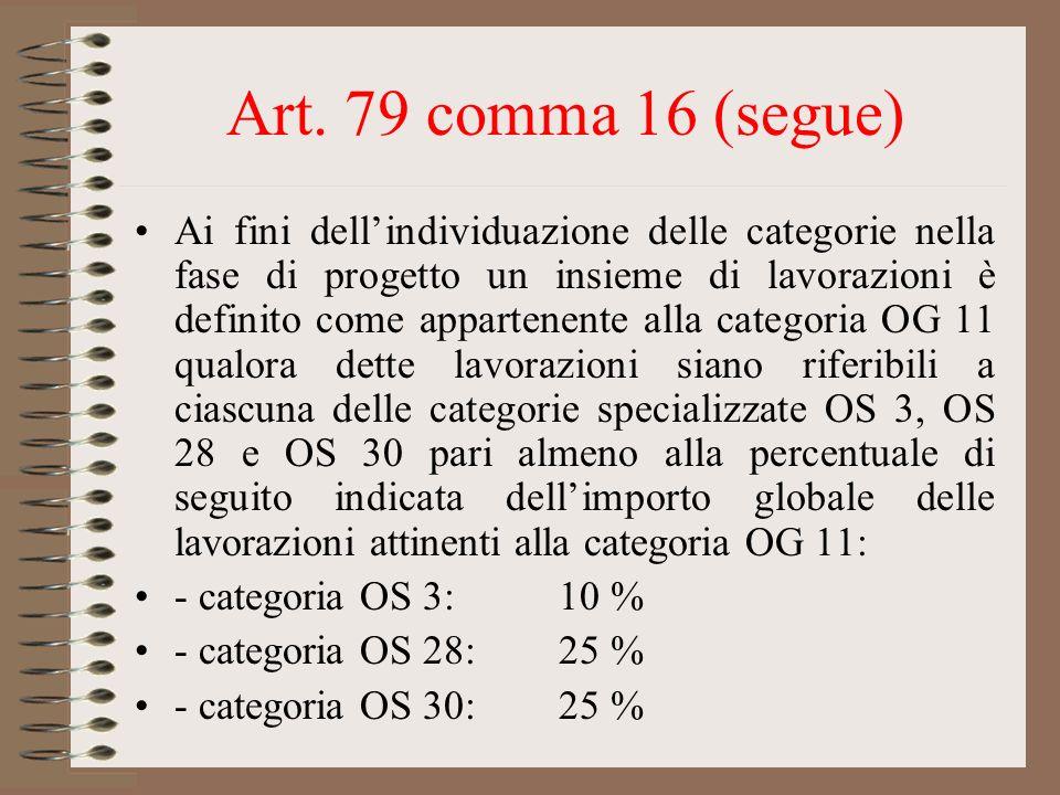 Art. 79 comma 16 (segue) Ai fini dellindividuazione delle categorie nella fase di progetto un insieme di lavorazioni è definito come appartenente alla