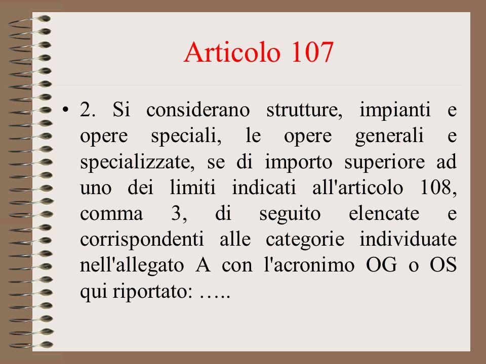 Articolo 107 2. Si considerano strutture, impianti e opere speciali, le opere generali e specializzate, se di importo superiore ad uno dei limiti indi