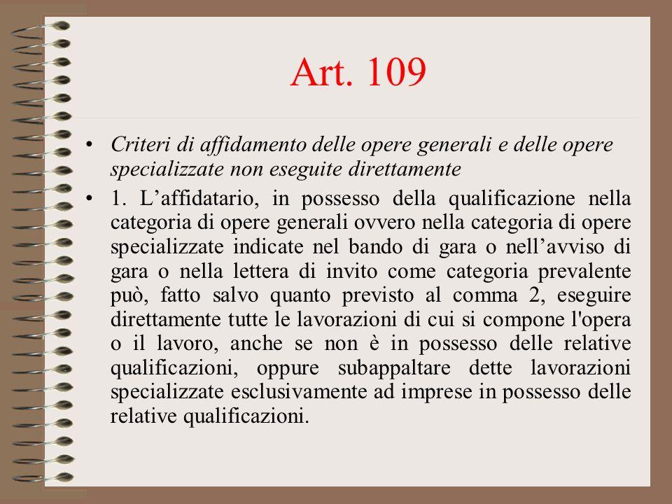Art. 109 Criteri di affidamento delle opere generali e delle opere specializzate non eseguite direttamente 1. Laffidatario, in possesso della qualific