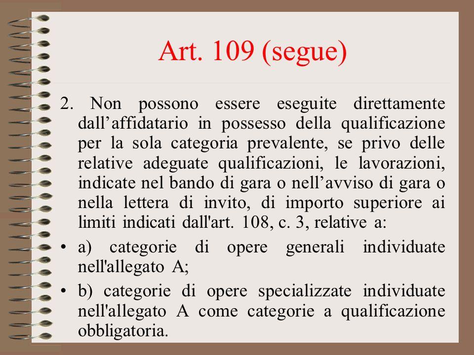 Art. 109 (segue) 2. Non possono essere eseguite direttamente dallaffidatario in possesso della qualificazione per la sola categoria prevalente, se pri