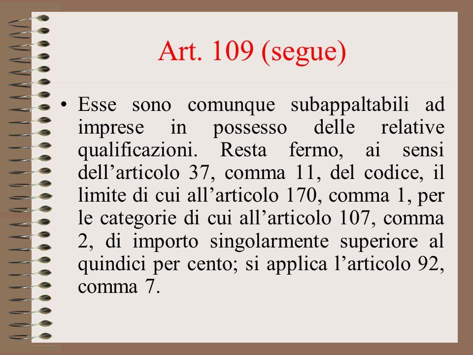 Art. 109 (segue) Esse sono comunque subappaltabili ad imprese in possesso delle relative qualificazioni. Resta fermo, ai sensi dellarticolo 37, comma