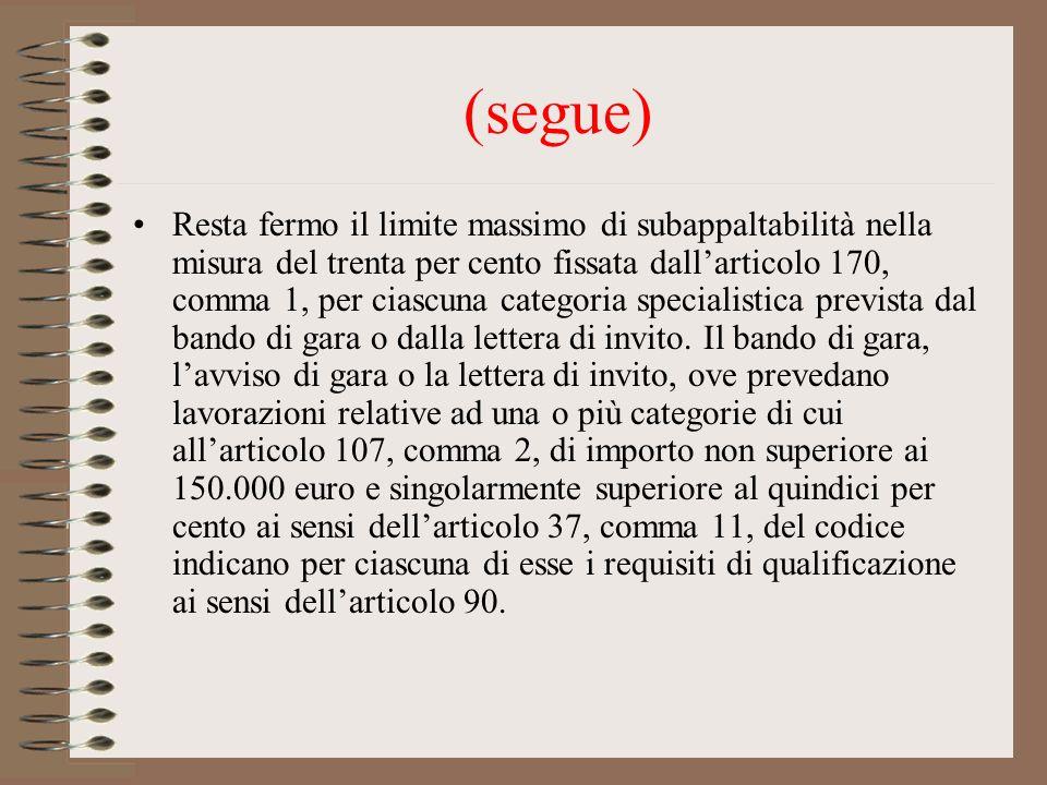 (segue) Resta fermo il limite massimo di subappaltabilità nella misura del trenta per cento fissata dallarticolo 170, comma 1, per ciascuna categoria