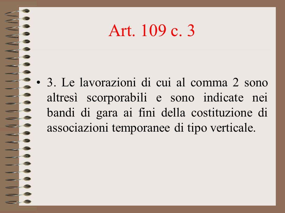 Art. 109 c. 3 3. Le lavorazioni di cui al comma 2 sono altresì scorporabili e sono indicate nei bandi di gara ai fini della costituzione di associazio