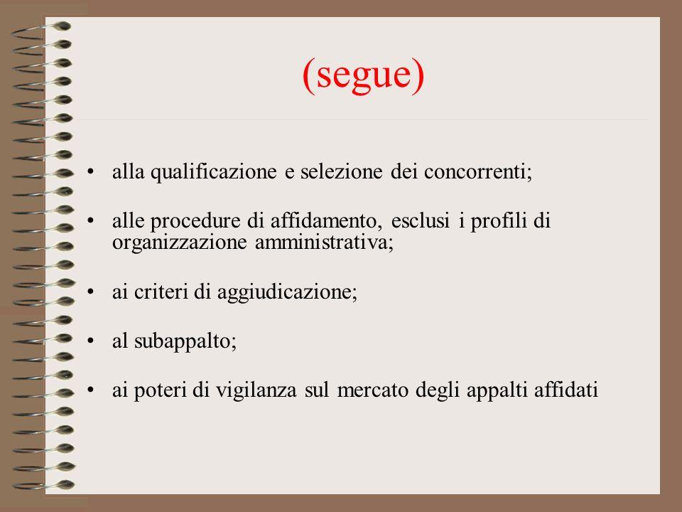 (segue) alla qualificazione e selezione dei concorrenti; alle procedure di affidamento, esclusi i profili di organizzazione amministrativa; ai criteri