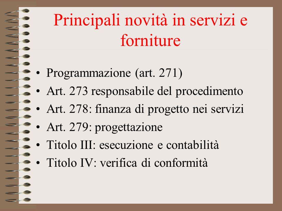 Principali novità in servizi e forniture Programmazione (art. 271) Art. 273 responsabile del procedimento Art. 278: finanza di progetto nei servizi Ar