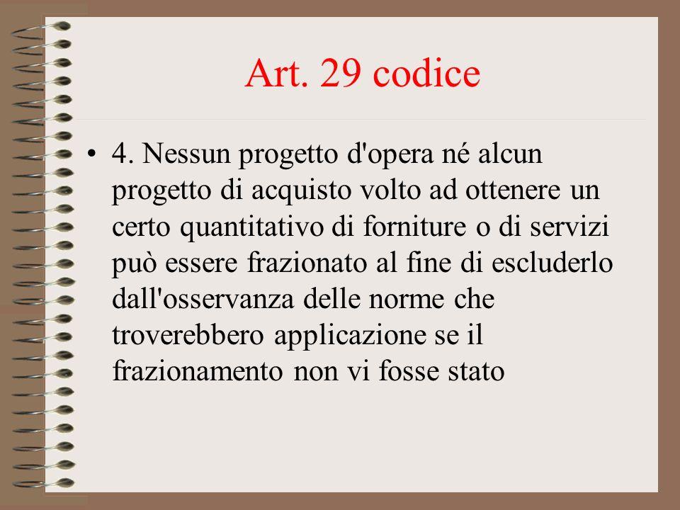 Art. 29 codice 4. Nessun progetto d'opera né alcun progetto di acquisto volto ad ottenere un certo quantitativo di forniture o di servizi può essere f