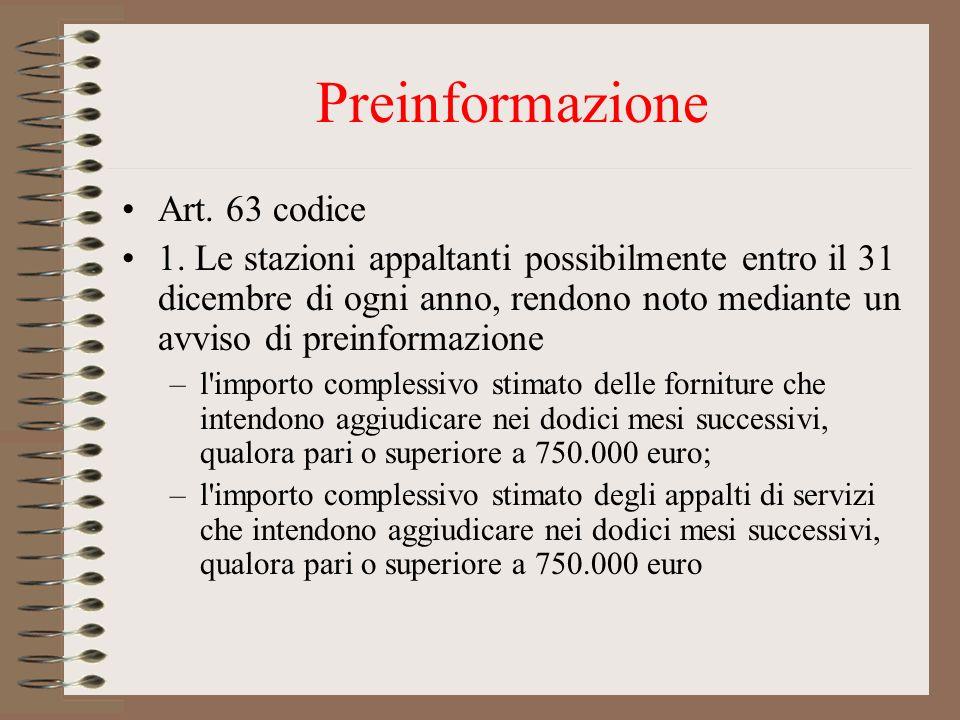 Preinformazione Art. 63 codice 1. Le stazioni appaltanti possibilmente entro il 31 dicembre di ogni anno, rendono noto mediante un avviso di preinform