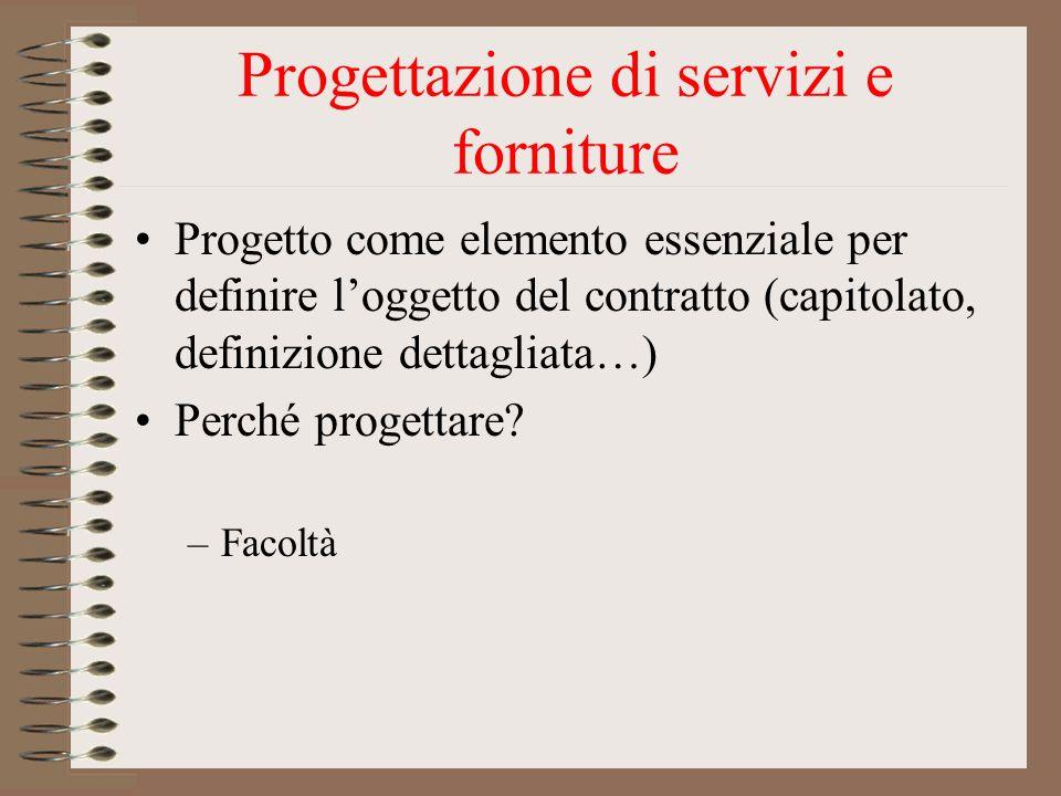 Progettazione di servizi e forniture Progetto come elemento essenziale per definire loggetto del contratto (capitolato, definizione dettagliata…) Perc