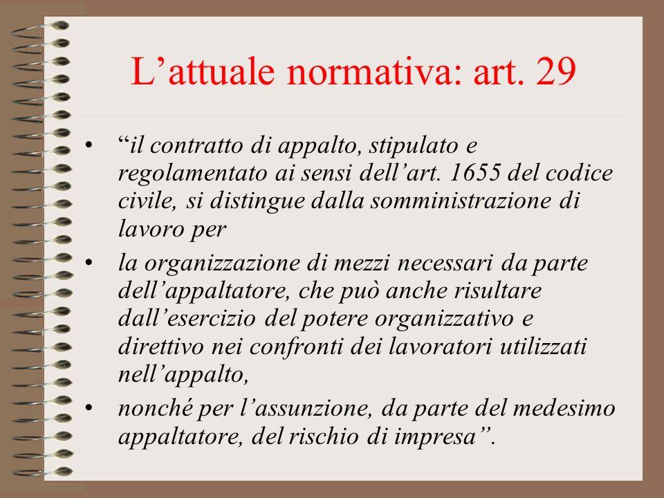 Lattuale normativa: art. 29 il contratto di appalto, stipulato e regolamentato ai sensi dellart. 1655 del codice civile, si distingue dalla somministr