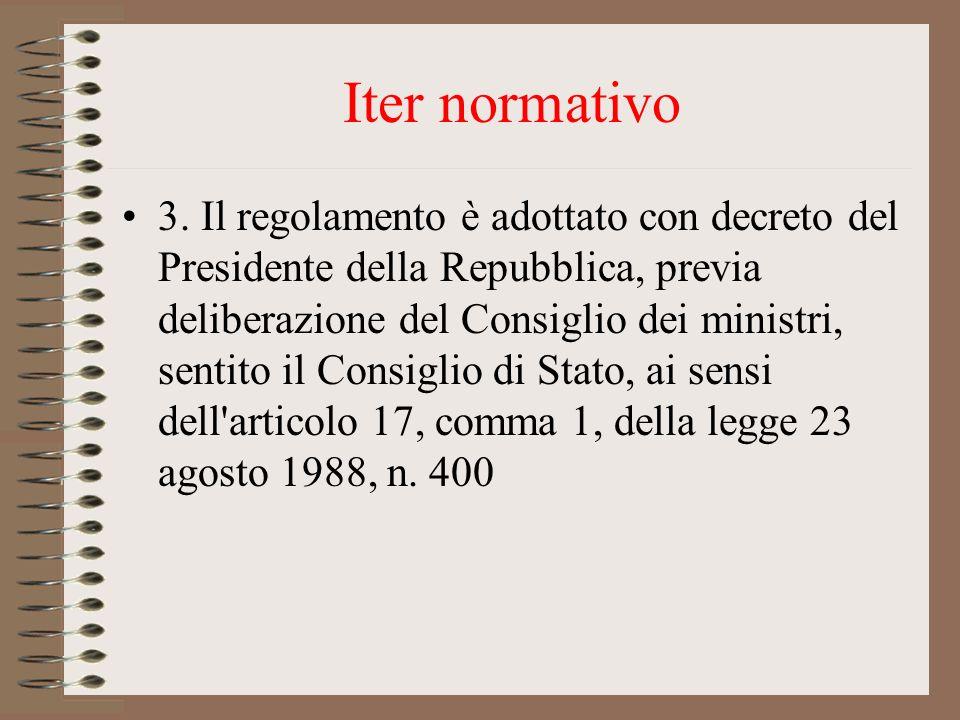 Iter normativo 3. Il regolamento è adottato con decreto del Presidente della Repubblica, previa deliberazione del Consiglio dei ministri, sentito il C