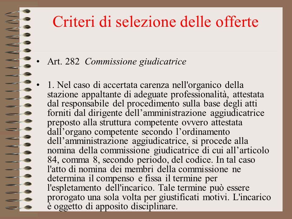 Criteri di selezione delle offerte Art. 282 Commissione giudicatrice 1. Nel caso di accertata carenza nell'organico della stazione appaltante di adegu