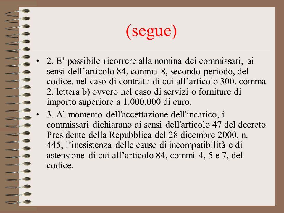 (segue) 2. E possibile ricorrere alla nomina dei commissari, ai sensi dellarticolo 84, comma 8, secondo periodo, del codice, nel caso di contratti di
