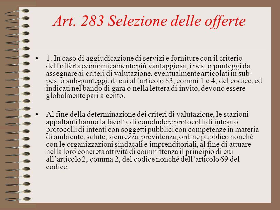 Art. 283 Selezione delle offerte 1. In caso di aggiudicazione di servizi e forniture con il criterio dell'offerta economicamente più vantaggiosa, i pe