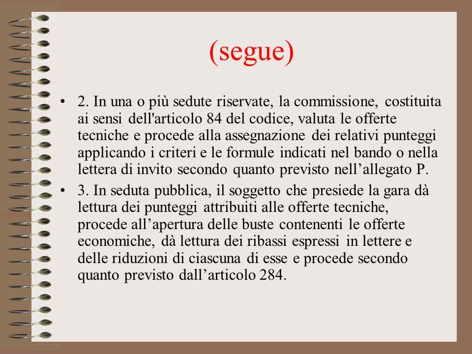 (segue) 2. In una o più sedute riservate, la commissione, costituita ai sensi dell'articolo 84 del codice, valuta le offerte tecniche e procede alla a