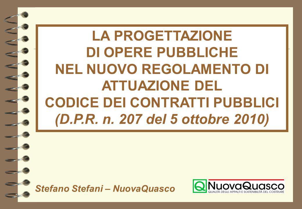 LA PROGETTAZIONE DI OPERE PUBBLICHE NEL NUOVO REGOLAMENTO DI ATTUAZIONE DEL CODICE DEI CONTRATTI PUBBLICI (D.P.R. n. 207 del 5 ottobre 2010) Stefano S