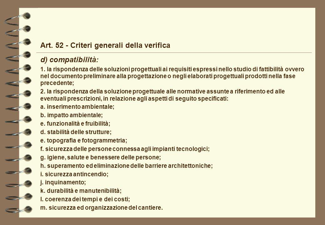 Art. 52 - Criteri generali della verifica d) compatibilità: 1. la rispondenza delle soluzioni progettuali ai requisiti espressi nello studio di fattib