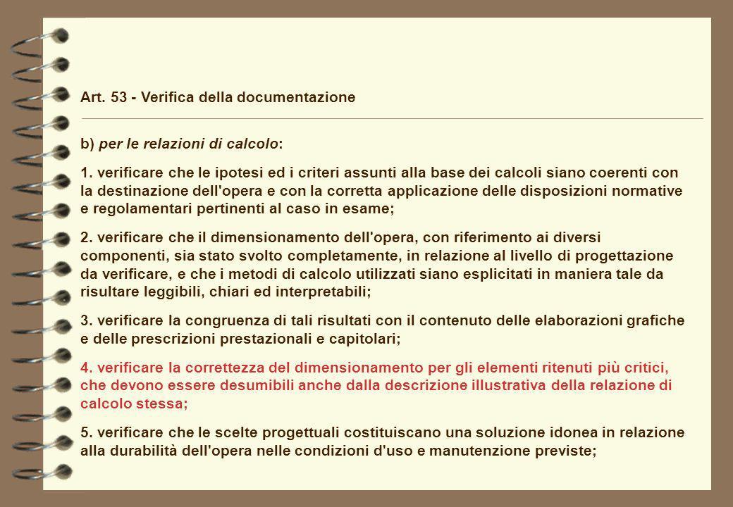 Art. 53 - Verifica della documentazione b) per le relazioni di calcolo: 1. verificare che le ipotesi ed i criteri assunti alla base dei calcoli siano